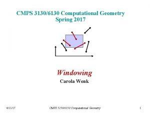 CMPS 31306130 Computational Geometry Spring 2017 Windowing Carola