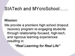 SIATech and MYcro School Mission We provide a