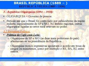 BRASIL REPBLICA 1889 REPBLICA VELHA 1889 1930 3