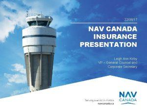 NAV CANADA 220617 NAV CANADA INSURANCE PRESENTATION Leigh