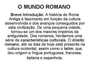 O MUNDO ROMANO Breve Introduo A histria de
