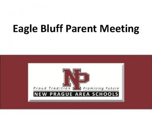 Eagle Bluff Parent Meeting Eagle Bluff here we