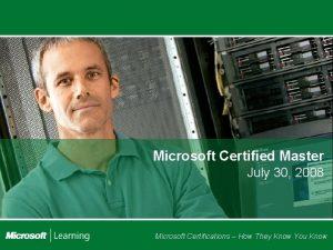 Microsoft Certified Master July 30 2008 Microsoft Certifications