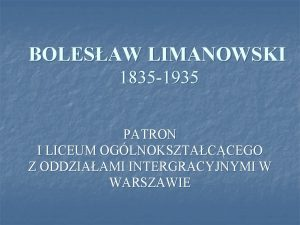 BOLESAW LIMANOWSKI 1835 1935 PATRON I LICEUM OGLNOKSZTACCEGO