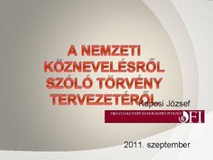 A NEMZETI KZNEVELSRL SZL TRVNY TERVEZETRL Kaposi Jzsef