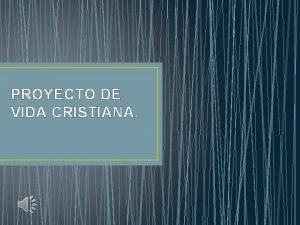 PROYECTO DE VIDA CRISTIANA Proyecto de vida cristiano