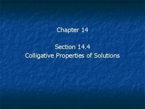 Chapter 14 Section 14 4 Colligative Properties of