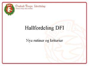 Hallfordeling DFI Nye rutiner og kriterier Rutiner hallfordeling