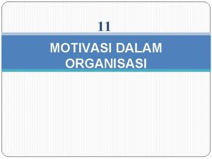 11 MOTIVASI DALAM ORGANISASI 1 DEFINISI MOTIVASI Menurut