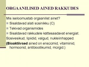 ORGAANILISED AINED RAKKUDES Mis iseloomustab orgaanilist ainet n