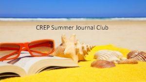 CREP Summer Journal Club Purpose of Summer Journal