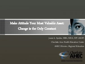 Make Attitude Your Most Valuable Asset Change is