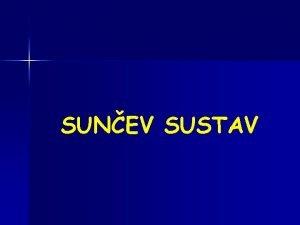 SUNEV SUSTAV Sunev sustav to je Sunev sustav