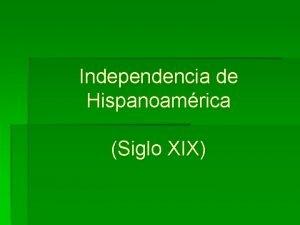 Independencia de Hispanoamrica Siglo XIX Amrica Latina colonial
