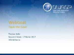 Web Goat Hack the Goat Thomas Hofer Secureit