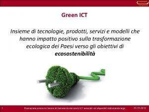 Green ICT Insieme di tecnologie prodotti servizi e