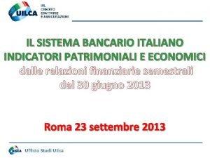 IL SISTEMA BANCARIO ITALIANO INDICATORI PATRIMONIALI E ECONOMICI