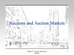 Auctions and Auction Markets Chapter 25 Auctions and