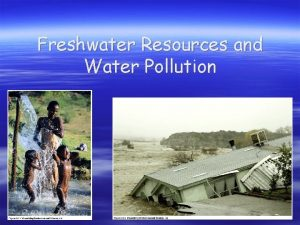 Freshwater Resources and Water Pollution Properties of Water