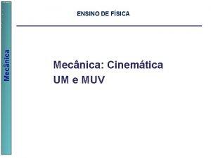Mecnica ENSINO DE FSICA Mecnica Cinemtica UM e
