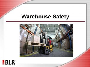 Warehouse Safety Session Objectives Identify warehouse hazards Prevent