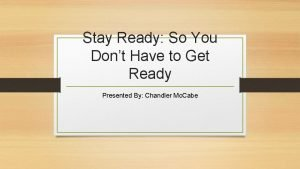 Stay Ready So You Dont Have to Get