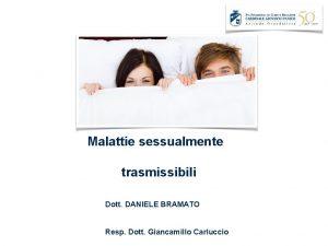 Malattie sessualmente trasmissibili Dott DANIELE BRAMATO Resp Dott