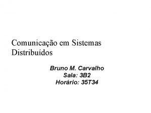 Comunicao em Sistemas Distribudos Bruno M Carvalho Sala