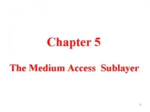 Chapter 5 The Medium Access Sublayer 1 The