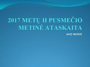 2017 MET II PUSMEIO METIN ATASKAITA 2017 metai