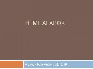 HTML ALAPOK AbonyiTth Andor ELTE IK Fontos szabvnyok