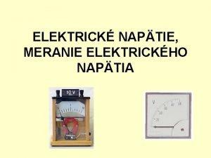 ELEKTRICK NAPTIE MERANIE ELEKTRICKHO NAPTIA Elektrick naptie Podmienky