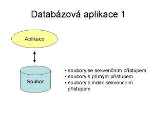 Databzov aplikace 1 Aplikace Soubor soubory se sekvennm