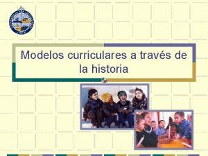 Modelos curriculares a travs de la historia Unidad