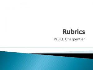 Rubrics Paul J Charpentier Do you use rubrics