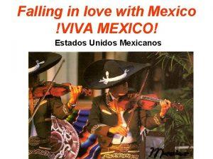 Falling in love with Mexico VIVA MEXICO Estados