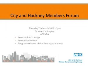 City and Hackney Members Forum Thursday 7 th