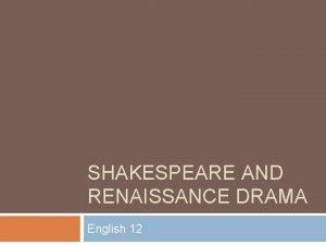SHAKESPEARE AND RENAISSANCE DRAMA English 12 William Shakespeare