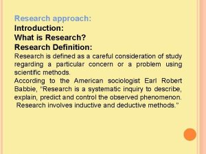 Research approach Introduction What is Research Research Definition