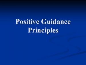 Positive Guidance Principles Positive guidance concept Provide drivers