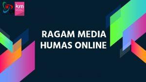 RAGAM MEDIA HUMAS ONLINE RAGAM MEDIA HUMAS ONLINE