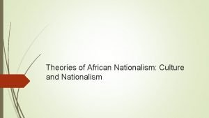 Theories of African Nationalism Culture and Nationalism Cultural