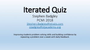Iterated Quiz Stephen Badgley PCMI 2018 Stephen Badgleystjlabs