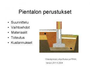 Pientalon perustukset Suunnittelu Vaihtoehdot Materiaalit Toteutus Kustannukset Yhteistyss