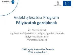 Vidkfejlesztsi Program Plyzatok gazdknak dr Mezei Dvid agrrvidkfejlesztsi