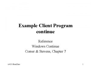 Example Client Program continue Reference Windows Continue Comer
