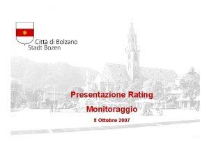 Presentazione Rating Monitoraggio 8 Ottobre 2007 Il Rating