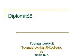 Diplomit Toomas Lepikult Toomas Lepikultitcollege ee Diplomit eesmrk