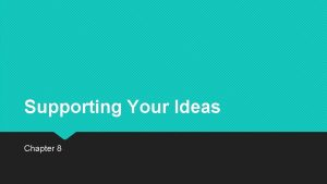Supporting Your Ideas Chapter 8 SUPPORTING MATERIALS What