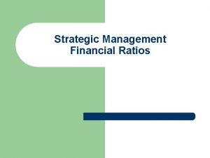 Strategic Management Financial Ratios Strategic Ratios l l